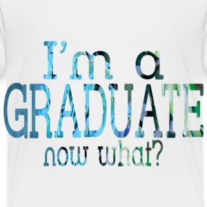 White I'M A GRADUATE, NOW WHAT? Toddler Shirts - Toddler Premium T-Shirt