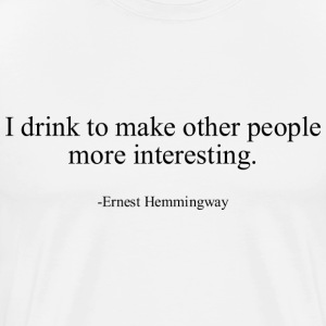 I drink to make other people more interesting. - Men's Premium T-Shirt