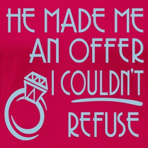 Fuchsia He Made Me An Offer I Couldn't Refuse Plus Size - Women's Premium T-Shirt