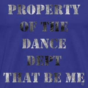 Royal blue Property Of The Dance Dept T-Shirts - Men's Premium T-Shirt