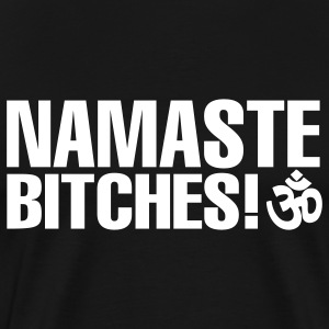 Namaste, Bitches! - Men's Premium T-Shirt