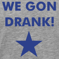Design ~ We gon drank!