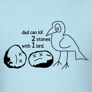 Dad Can Kill 2 Stones with 1 Bird - Men's T-Shirt