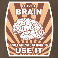 Design ~ I have a brain and I am not afraid to use it