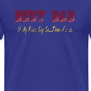 Best Dad-My Kids Say So - Men's Premium T-Shirt