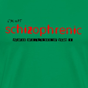 I'm Not Schizophrenic - Men's Premium T-Shirt