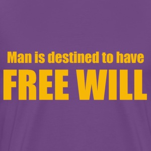 Man is destined to have free will - Men's Premium T-Shirt