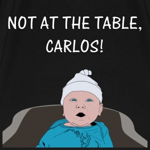 Black Not at the Table Carlos! T-Shirts - Men's Premium T-Shirt