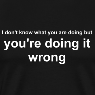 Design ~ You're doing it wrong