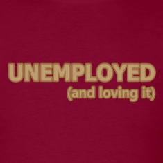 Unemployed and Loving It