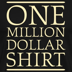 Black One Million Dollar Shirt T-Shirts - Men's Premium T-Shirt