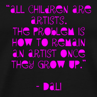 Design ~ All children are artists. The problem is how to remain an artist once they grow up. -Dali