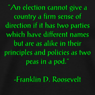 Design ~ An election cannot give a country a sense of direction if it has two parties which have different names but are as alike in their principles and policies as two peas in a pod. -Franklin D Roosevelt