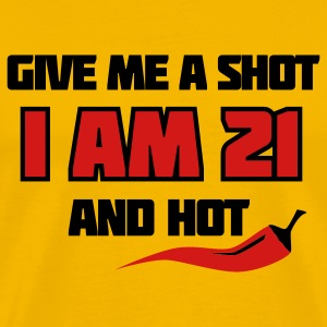 Yellow Give me a shot I am 21 and hot – 21st birthday shirt – chili style T-Shirts - Men's Premium T-Shirt