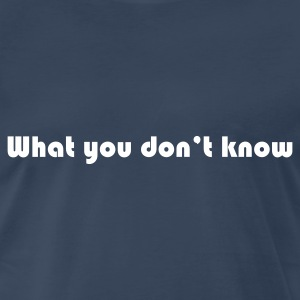 What you don't know Latino - Men's Premium T-Shirt
