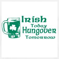 Design ~ Irish Today Hungover Tomorrow T-Shirt