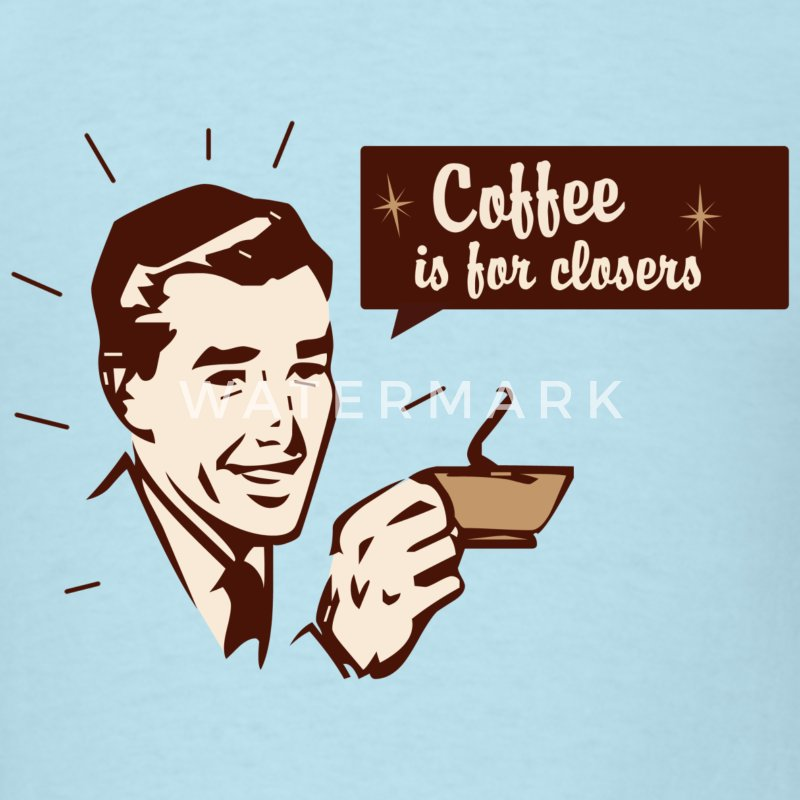 Sky blue Coffee Is For Closers T-Shirts - Men's T-Shirt