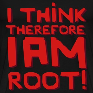 Black I Think Therefore I Am Root! T-Shirts - Men's Premium T-Shirt