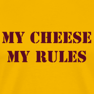Design ~ MY CHEESE MY RULES T-Shirt