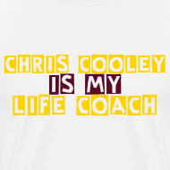 Design ~ Chris Cooley is my Life Coach WHITE