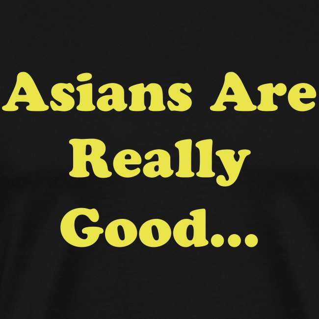 Asians are really good... at math. (2 Sided)