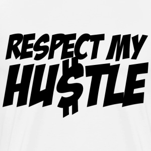 White RESPECT My Hustle T-Shirts - Men's Premium T-Shirt