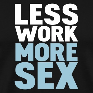 Black less work more sex T-Shirts - Men's Premium T-Shirt