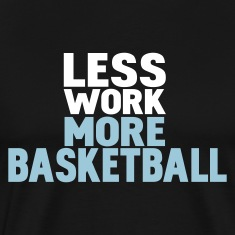 Black less work more basketball T-Shirts