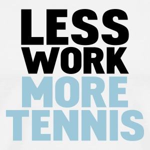 White less work more tennis T-Shirts - Men's Premium T-Shirt