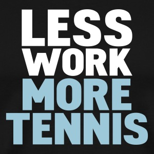 Black less work more tennis T-Shirts - Men's Premium T-Shirt