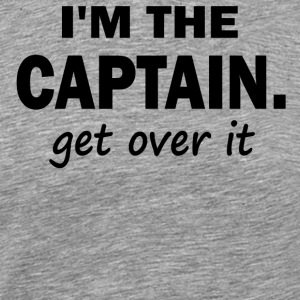I'm the Captain. Get over it - Men's Premium T-Shirt