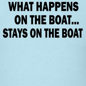 What happens on the boat... STAYS on the boat - Men's T-Shirt