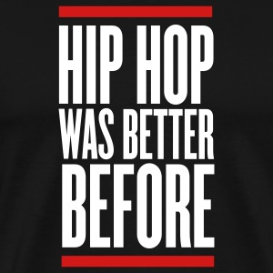 Black hip hop was better before T-Shirts - Men's Premium T-Shirt
