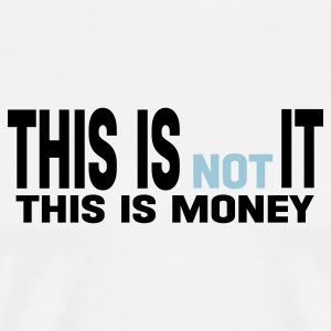 White this is not it this is money T-Shirts - Men's Premium T-Shirt