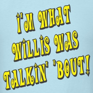 Sky blue I'm What Willis Was Talkin' 'Bout! T-Shirts - Men's T-Shirt