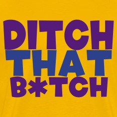 Gold ditch that b*tch T-Shirts