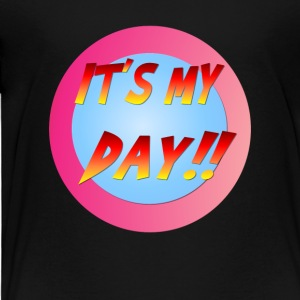 It's My Day! - Toddler Premium T-Shirt