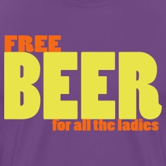 Purple free beer for all the ladies pick-up tee T-Shirts
