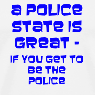 Design ~ A police state is great - if you get to be the police