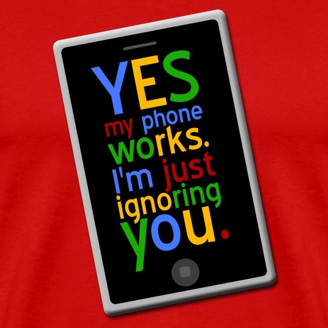 Yes my phone works  I'm just ignoring you  | Men's Premium T-Shirt
