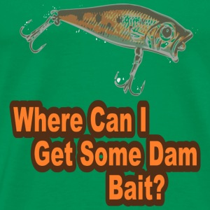 Where Can I Get Some Dam Bait? - Men's Premium T-Shirt