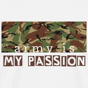 ARMY is my PASSION - White T-Shirt - Men's Premium T-Shirt
