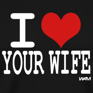 Black i love your wife by wam T-Shirts - Men's Premium T-Shirt