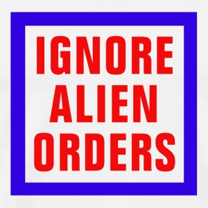 Ignore Alien Orders - Men's Premium T-Shirt