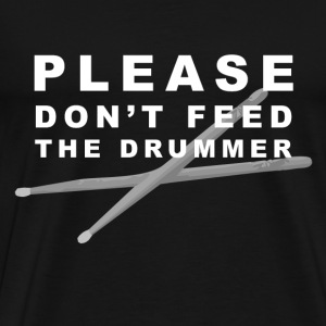 Don't Feed The Drummer! - Men's Premium T-Shirt