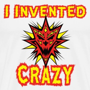 White I Invented Crazy T-Shirts - Men's Premium T-Shirt