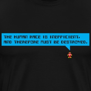 Black The human race is inefficient, and therefore must  T-Shirts - Men's Premium T-Shirt