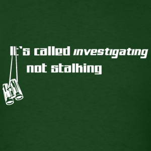 It's Called Investigating, Not Stalking T-Shirts - Men's T-Shirt