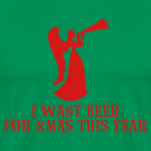 Kelly green I want beer for xmas this year ! with drinking Angel Christmas funny design T-Shirts - Men's Premium T-Shirt