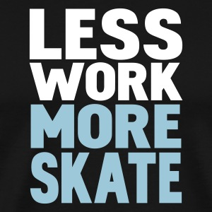Black less work more skate T-Shirts - Men's Premium T-Shirt